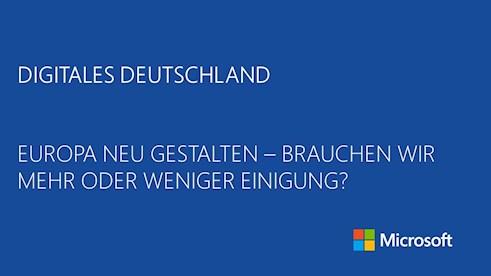 Digitales Deutschland: Europa neu gestalten - Brauchen wir mehr oder weniger Einigung?